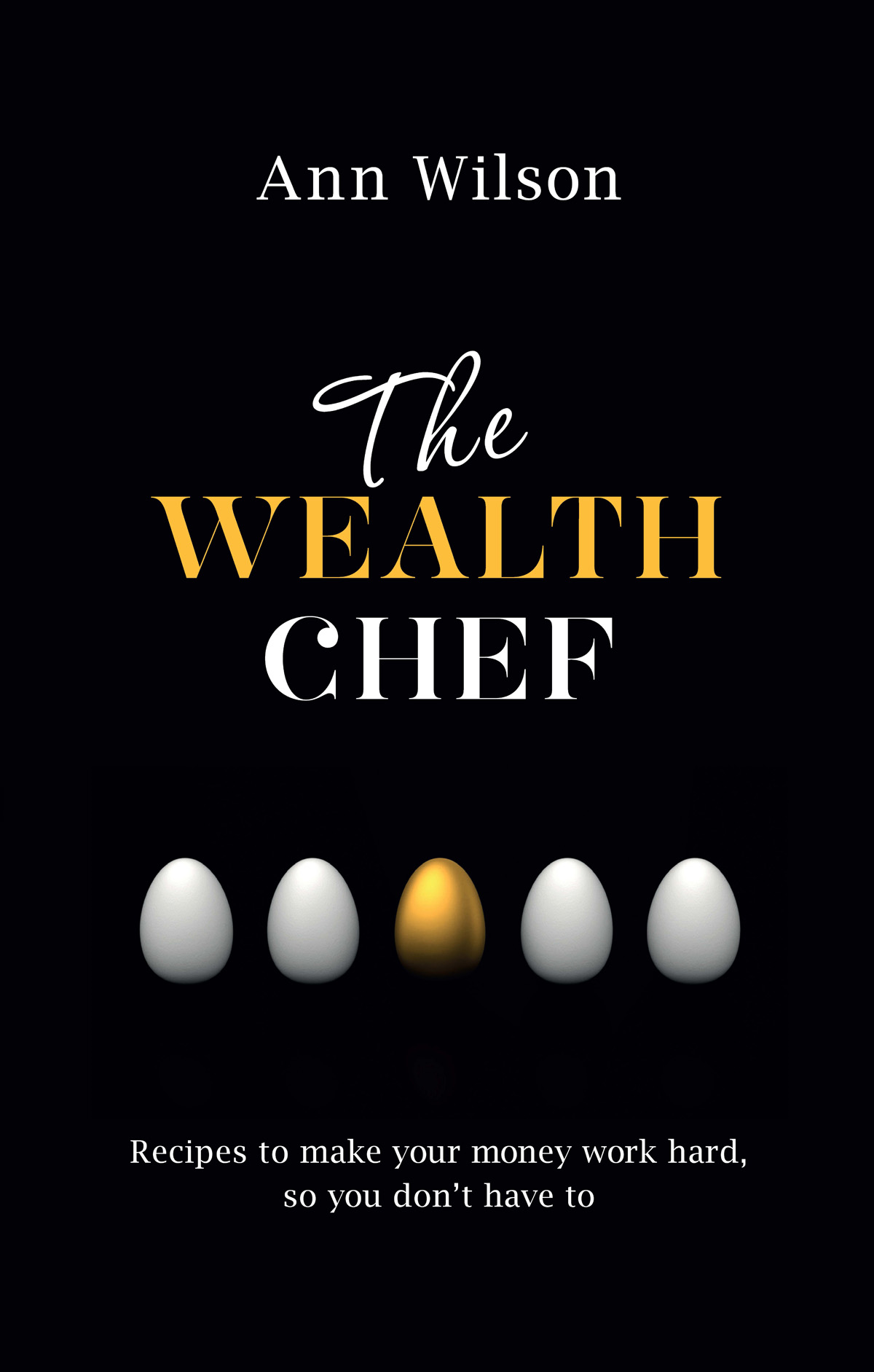 The Wealth Chef Recipes to Make Your Money Work Hard,  So You Don't Have To