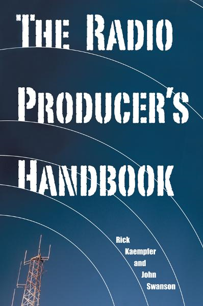 The Radio Producer's Handbook By: Rick  Kaempfer, John Swanson