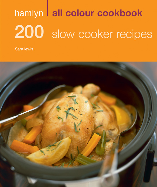 200 Slow Cooker Recipes By: Sara Lewis