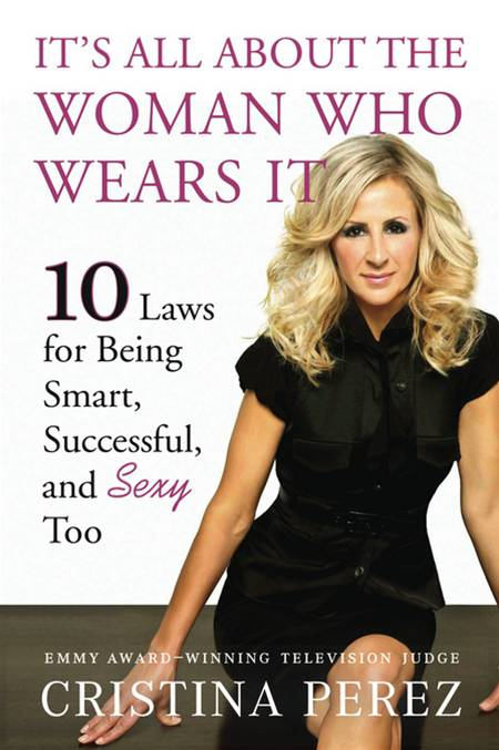 It's All About the Woman Who Wears It 10 Laws for Being Smart,  Successful,  and Sexy Too