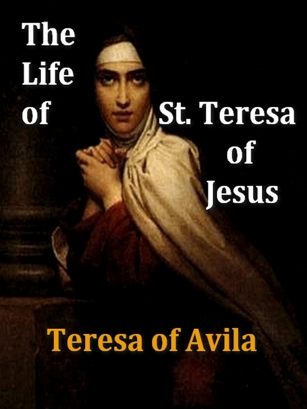 The Life of St. Teresa of Jesus, Third Edition [Illustrated]