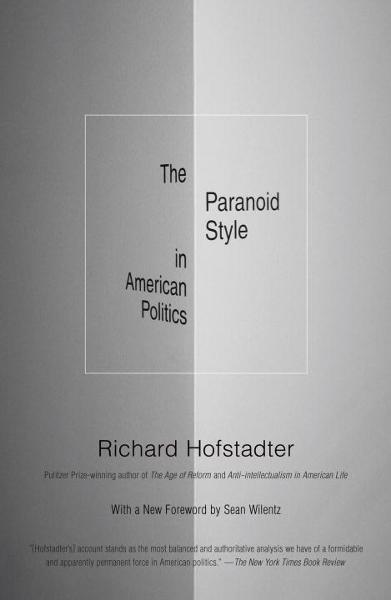 The Paranoid Style in American Politics By: Richard Hofstadter