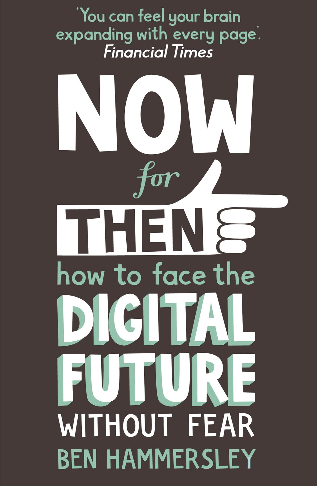 Now For Then How to Face the Digital Future Without Fear