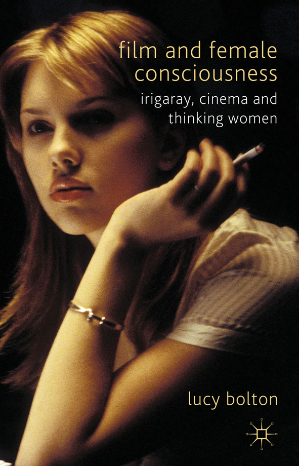 Film and Female Consciousness Irigaray,  Cinema and Thinking Women