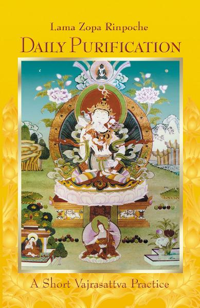 Daily Purification: A Short Vajrasattva Practice By: Lama Zopa Rinpoche