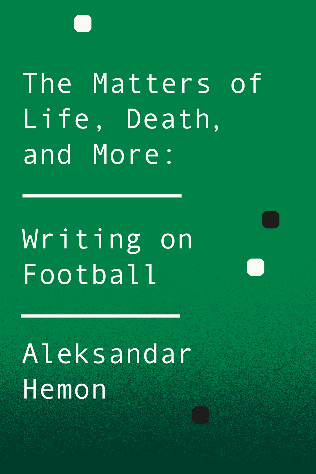 The Matters of Life, Death, and More Writing on Football