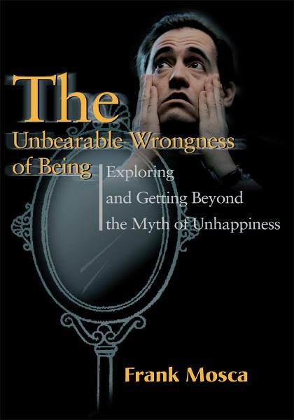 The Unbearable Wrongness of Being By: Frank Mosca