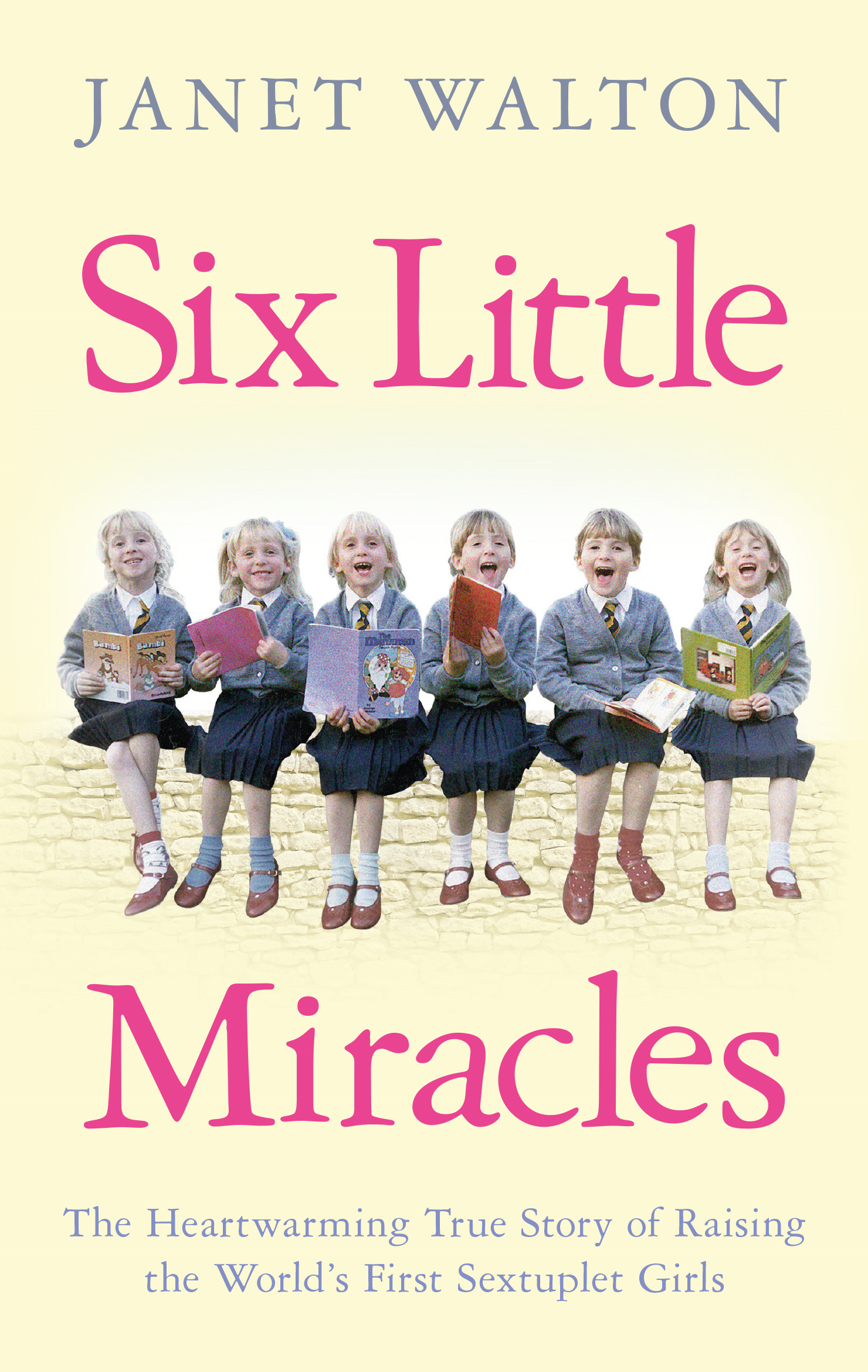 Six Little Miracles The Heartwarming True Story of Raising the World's First Sextuplet Girls