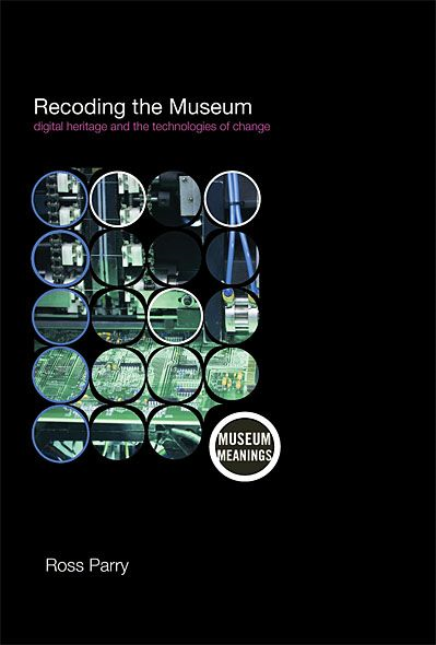 Recoding the Museum Digital Heritage and the Technologies of Change