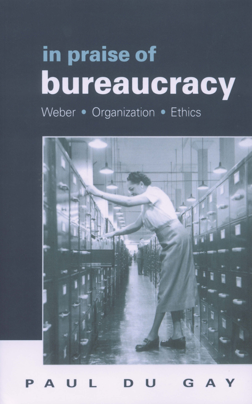 In Praise of Bureaucracy Weber - Organization - Ethics
