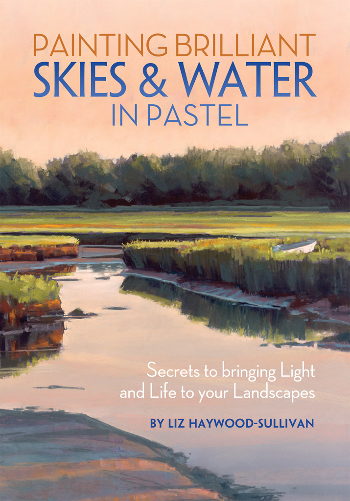 Painting Brilliant Skies & Water in Pastel Secrets to Bringing Light and Life to Your Landscapes