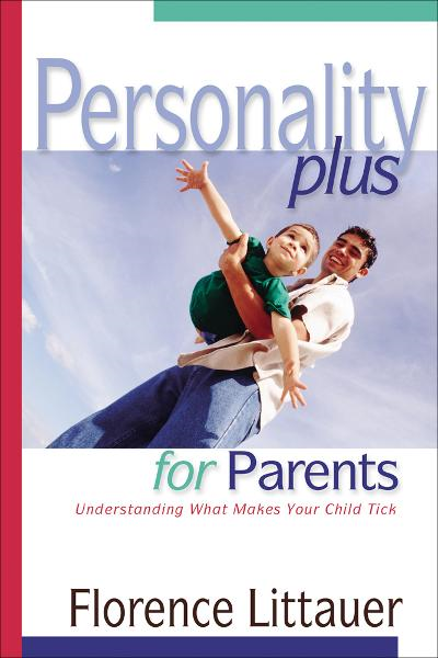 Personality Plus for Parents By: Florence Littauer