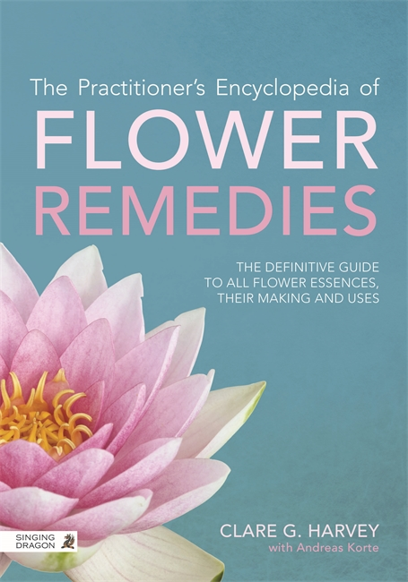 The Practitioner's Encyclopedia of Flower Remedies The Definitive Guide to All Flower Essences,  their Making and Uses