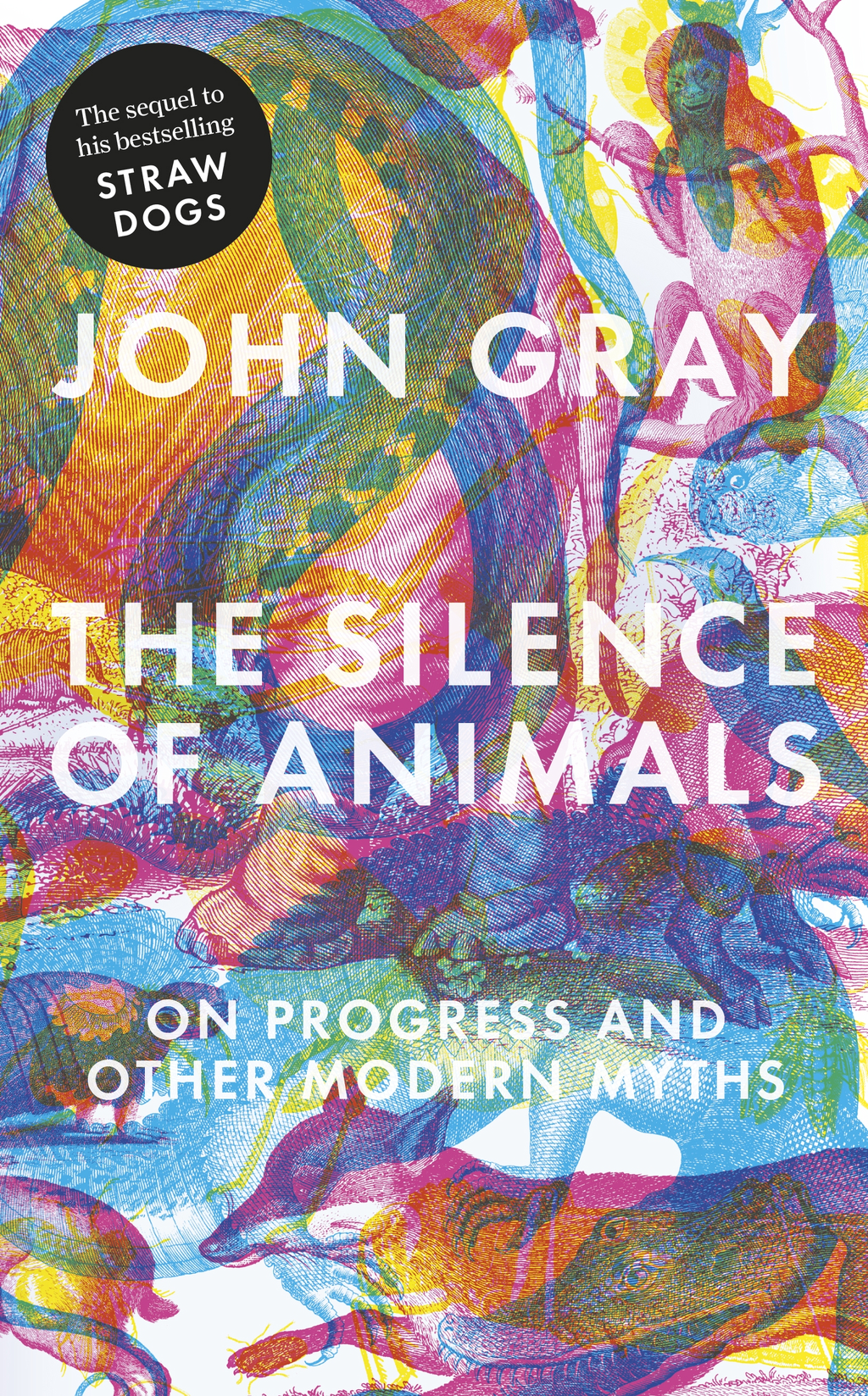 The Silence of Animals On Progress and Other Modern Myths