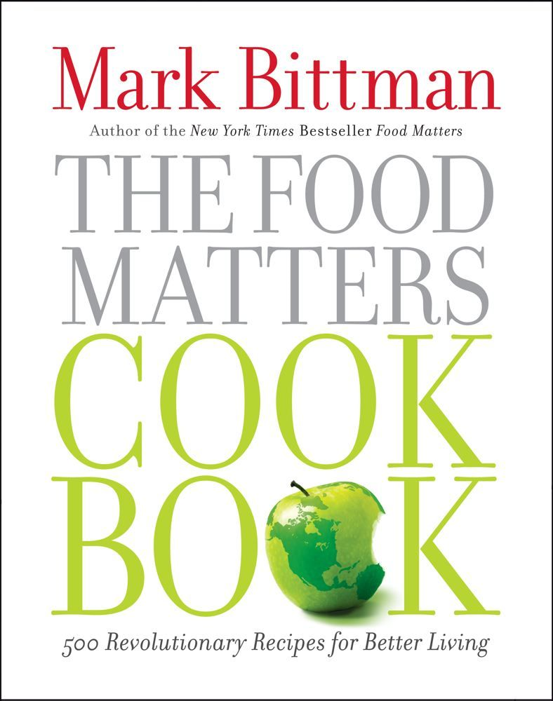 The Food Matters Cookbook 500 Revolutionary Recipes for Better Living