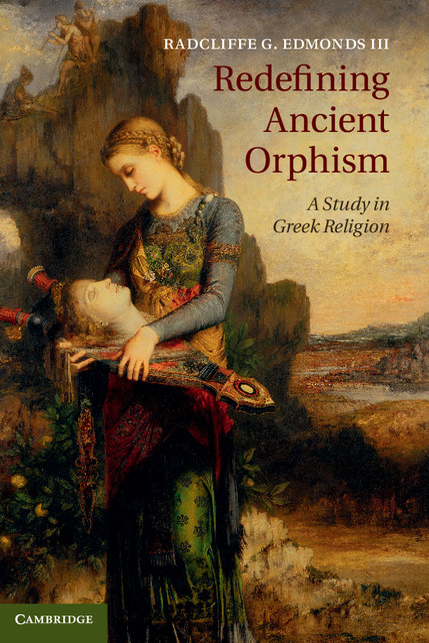 Redefining Ancient Orphism A Study in Greek Religion