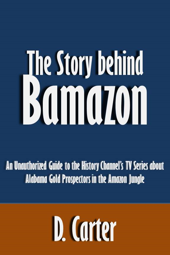 The Story behind Bamazon: An Unauthorized Guide to the History Channel's TV Series about Alabama Gold Prospectors in the Amazon Jungle [Article]