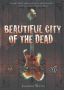 Beautiful City of the Dead By: Leander Watts