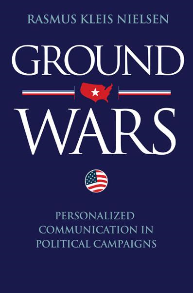 Ground Wars Personalized Communication in Political Campaigns