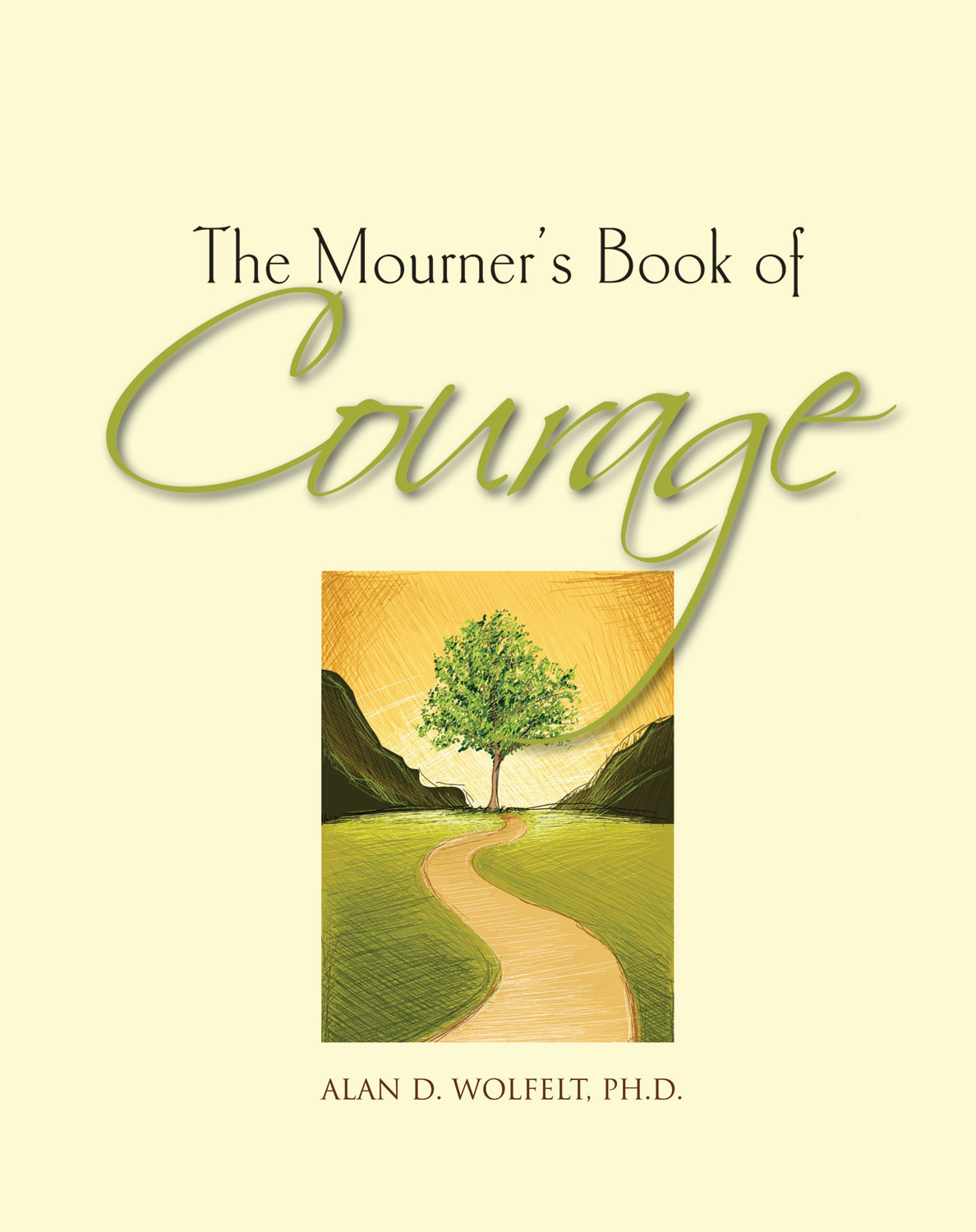 The Mourner's Book of Courage By: Alan D. Wolfelt, PhD