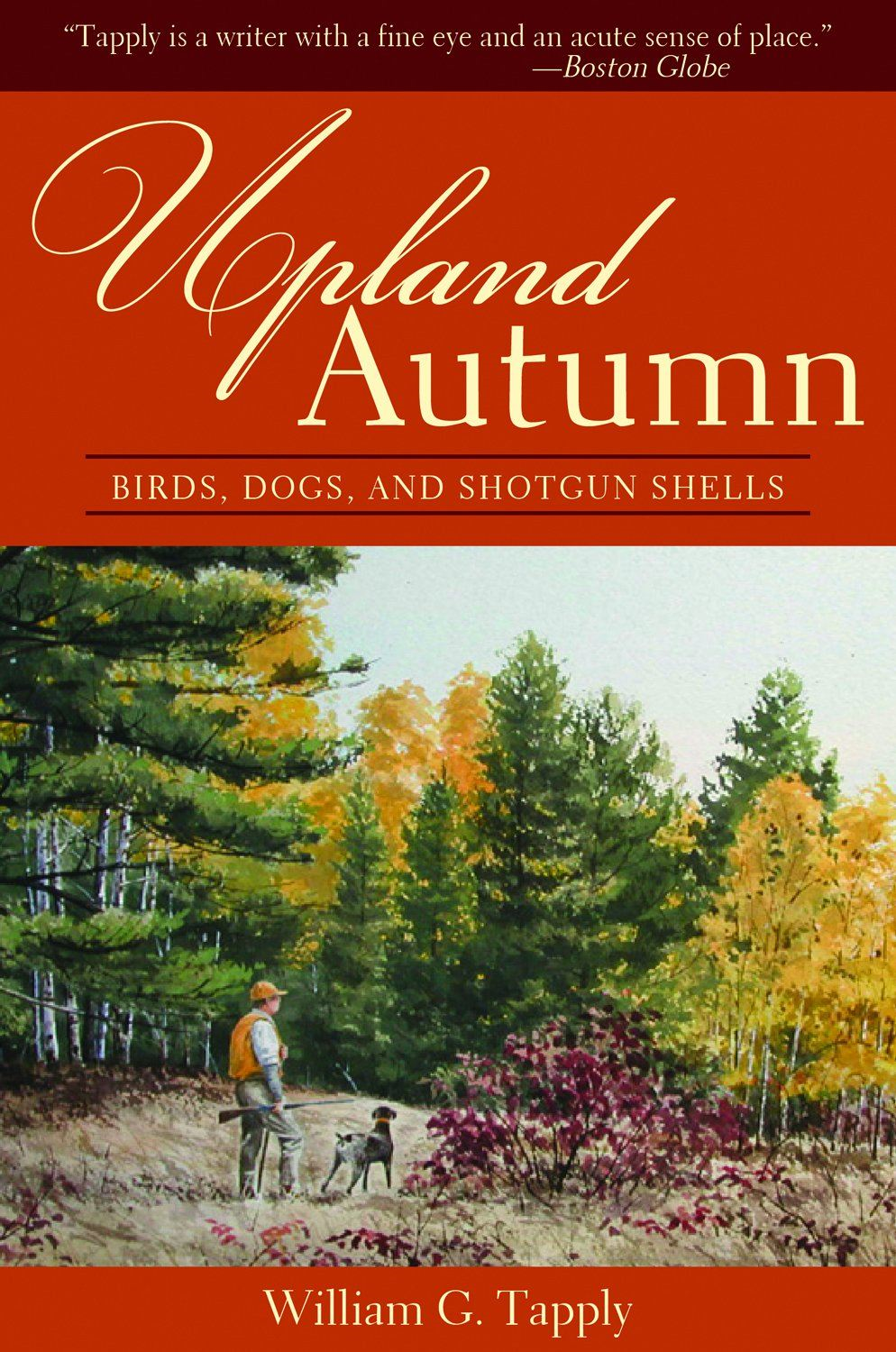 Upland Autumn: Birds, Dogs, and Shotgun Shells By: William G. Tapply