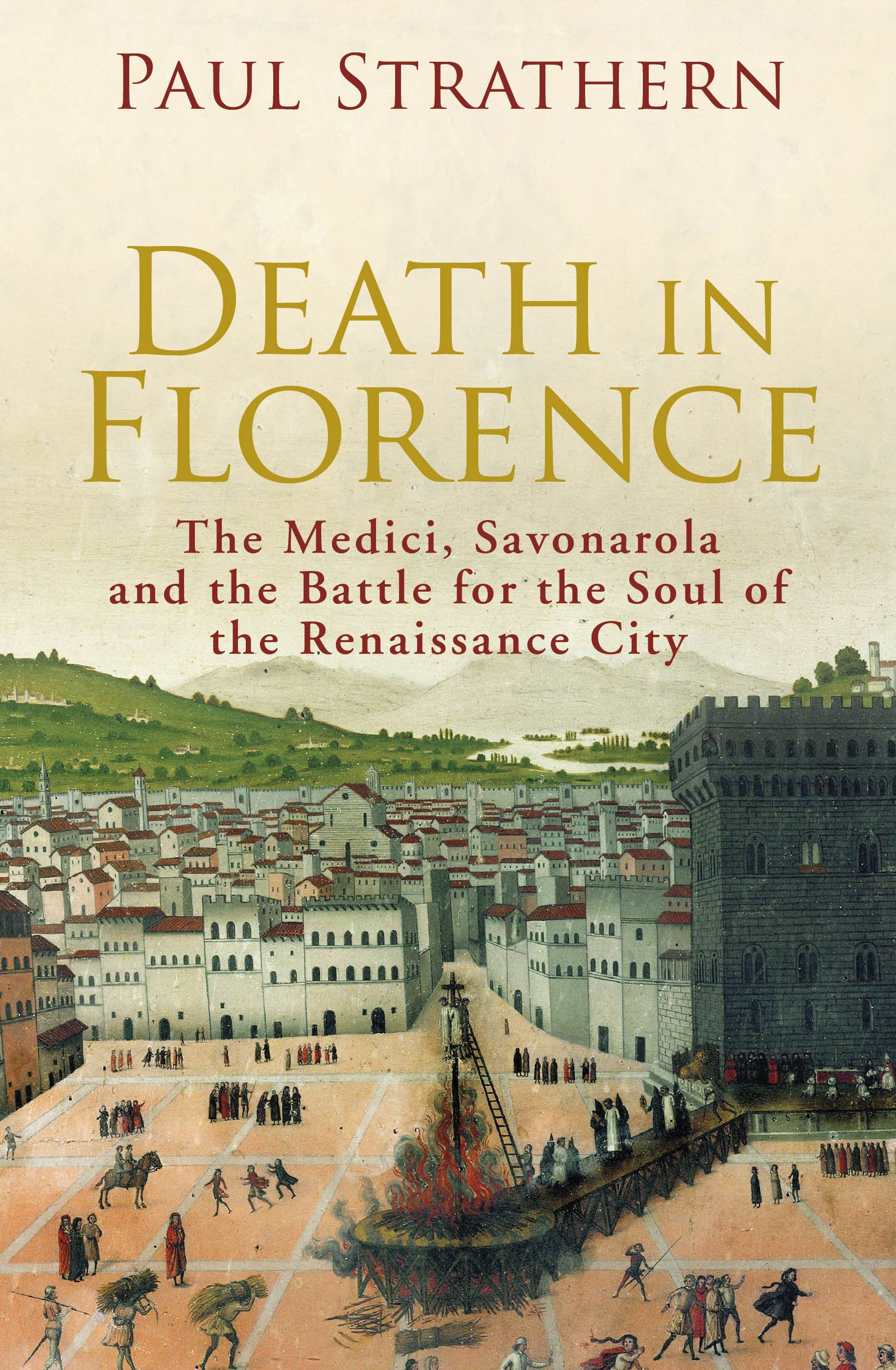 Death in Florence the Medici,  Savonarola and the Battle for the Soul of the Renaissance City