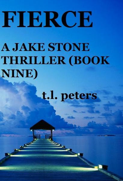 Fierce, A Jake Stone Thriller (Book Nine) By: T.L. Peters