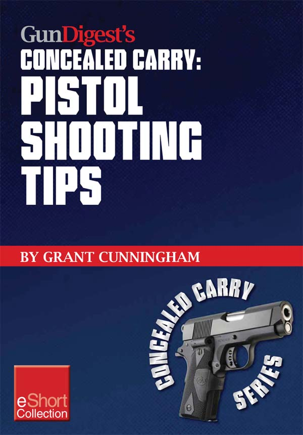 Gun Digest?s Pistol Shooting Tips for Concealed Carry Collection eShort: How to shoot a handgun accurately by mastering the double action trigger and