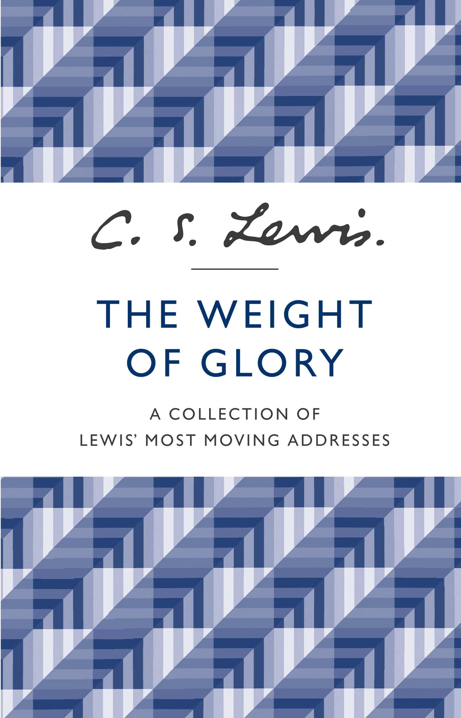 The Weight of Glory: A Collection of Lewis? Most Moving Addresses