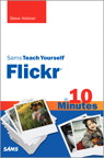 Sams Teach Yourself Flickr in 10 Minutes By: Steven Holzner