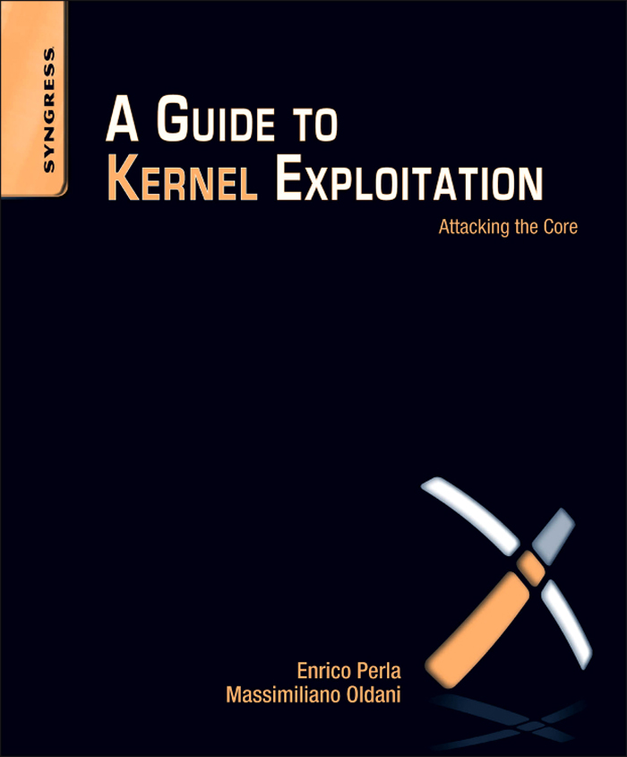 A Guide to Kernel Exploitation Attacking the Core