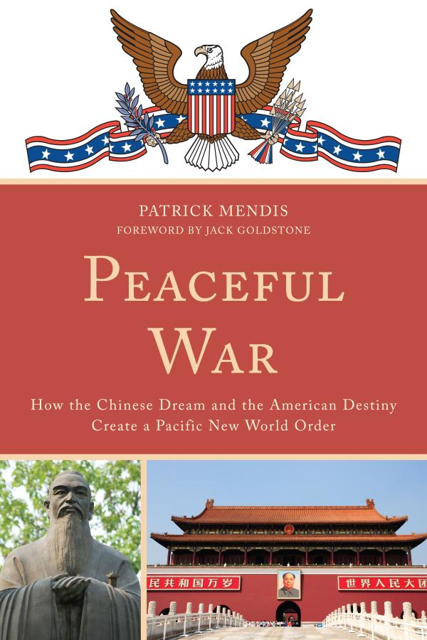 Peaceful War How the Chinese Dream and the American Destiny Create a New Pacific World Order
