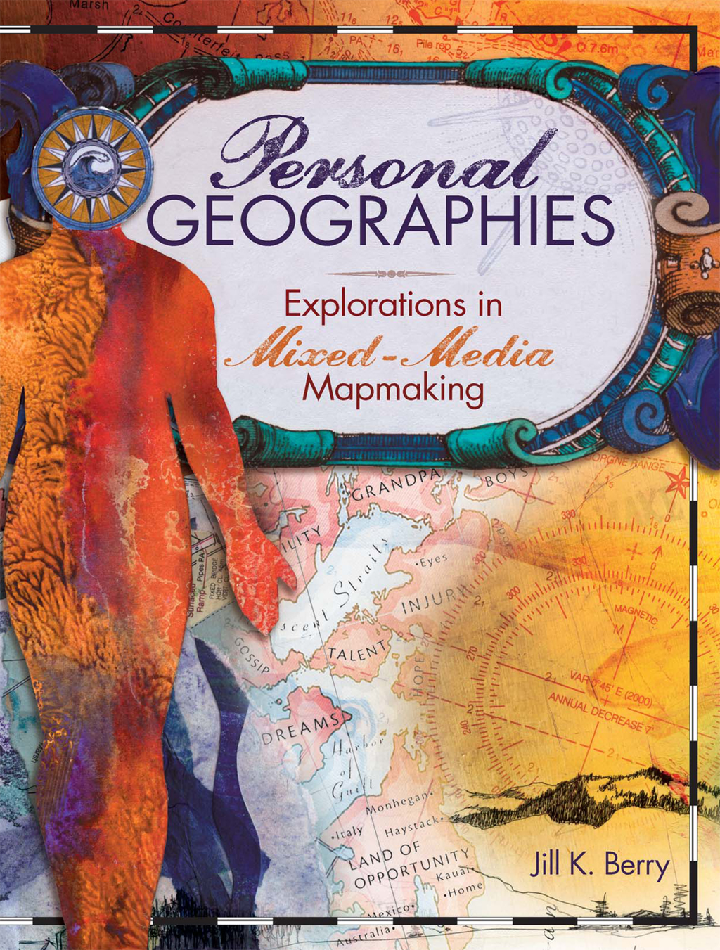 Personal Geographies Explorations in Mixed-Media Mapmaking