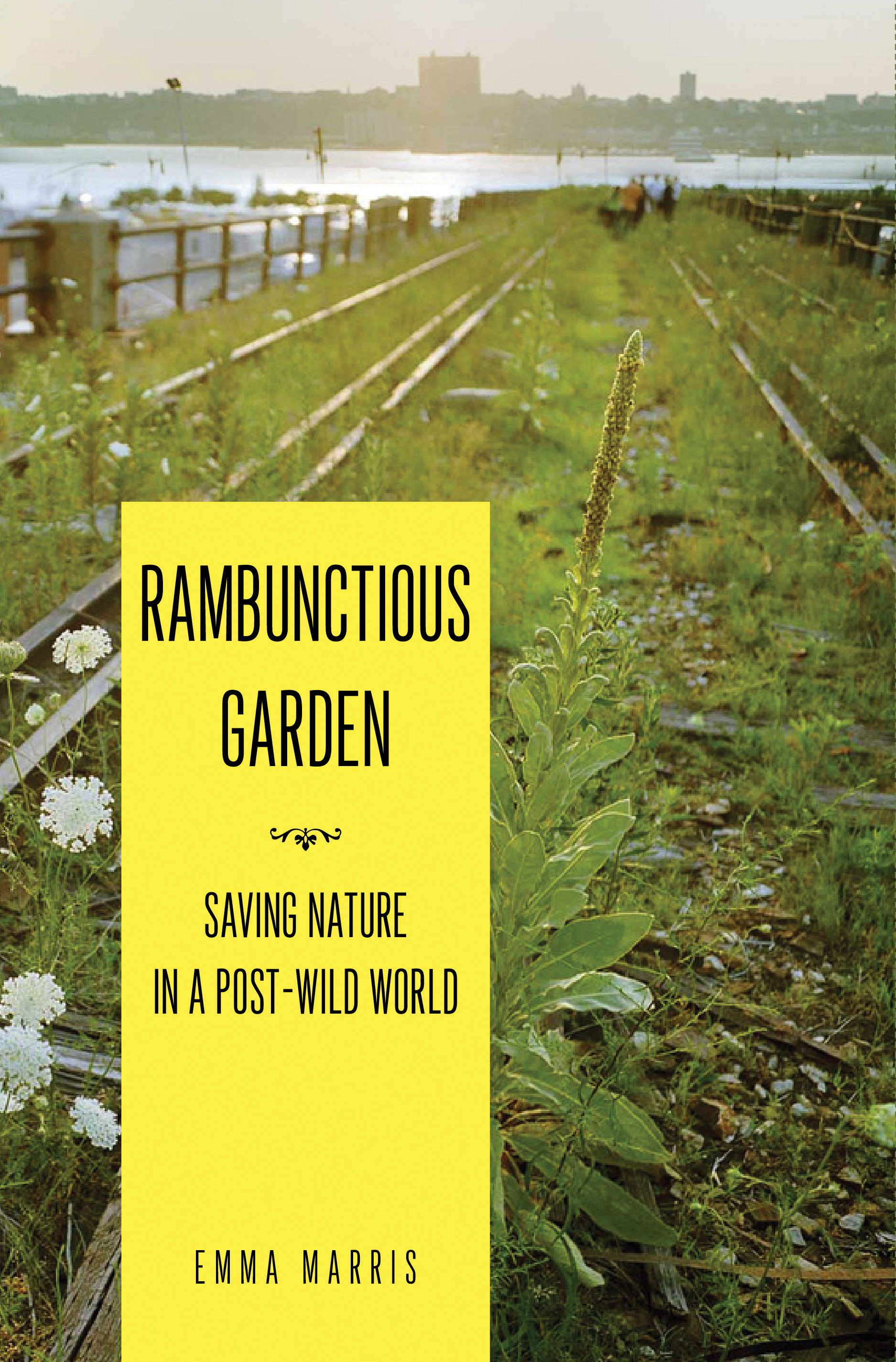 Rambunctious Garden Saving Nature in a Post-Wild World