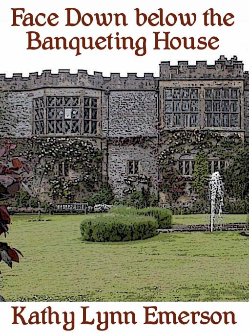 Face Down below the Banqueting House By: Kathy Lynn Emerson