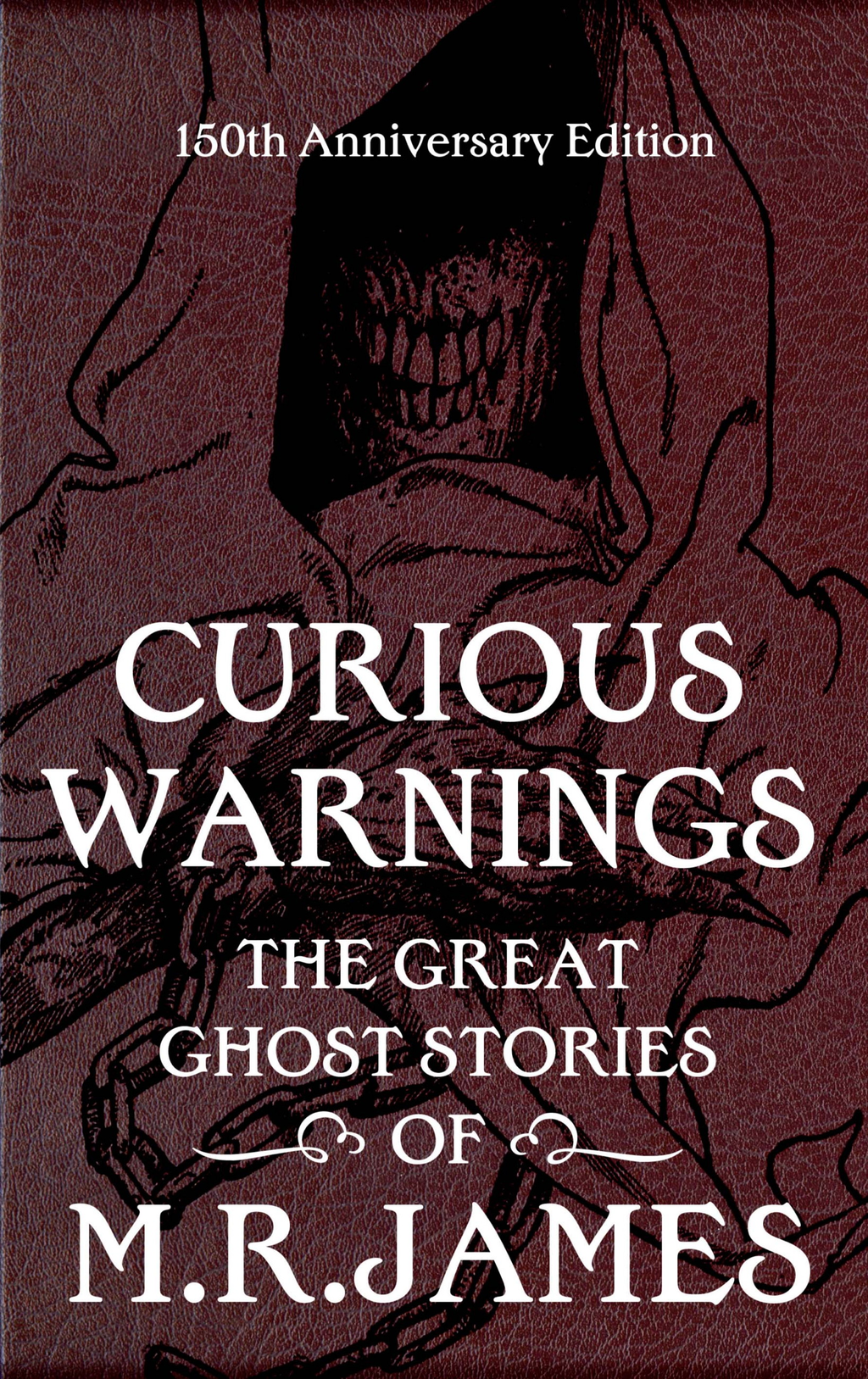 Curious Warnings The Great Ghost Stories of M.R. James