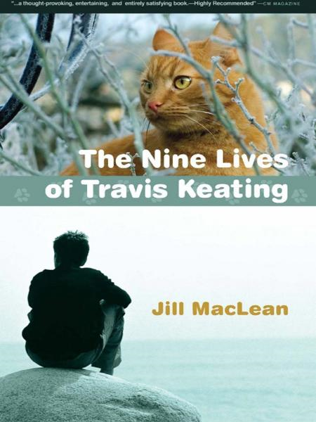 The Nine Lives of Travis Keating By: Jill MacLean