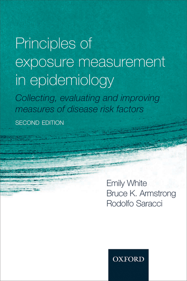 Principles of Exposure Measurement in Epidemiology: Collecting,  evaluating and improving measures of disease risk factors