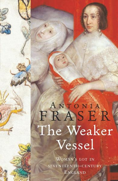The Weaker Vessel Woman's Lot in Seventeenth-Century England