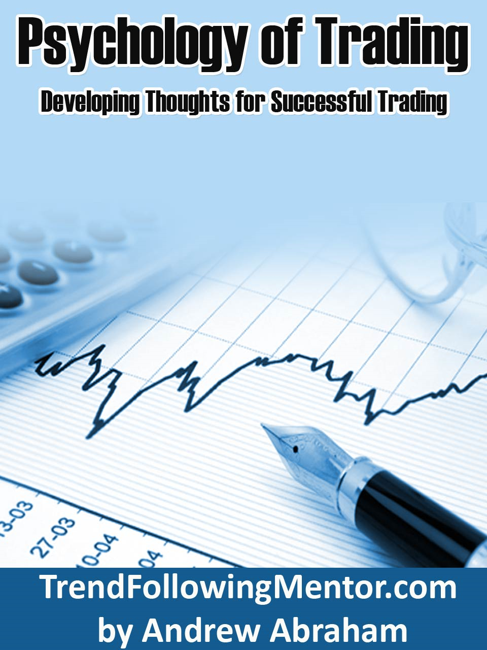 Psychology for Successful Trading By: andy abraham