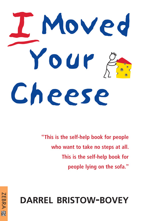 I Moved Your Cheese By: Darrel Bristow-Bovey