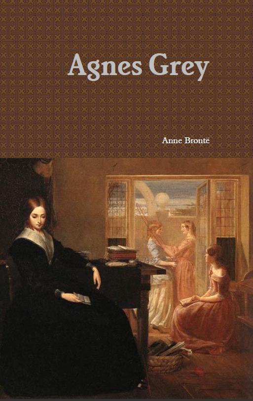 Agnes Grey By: Anne Brontë