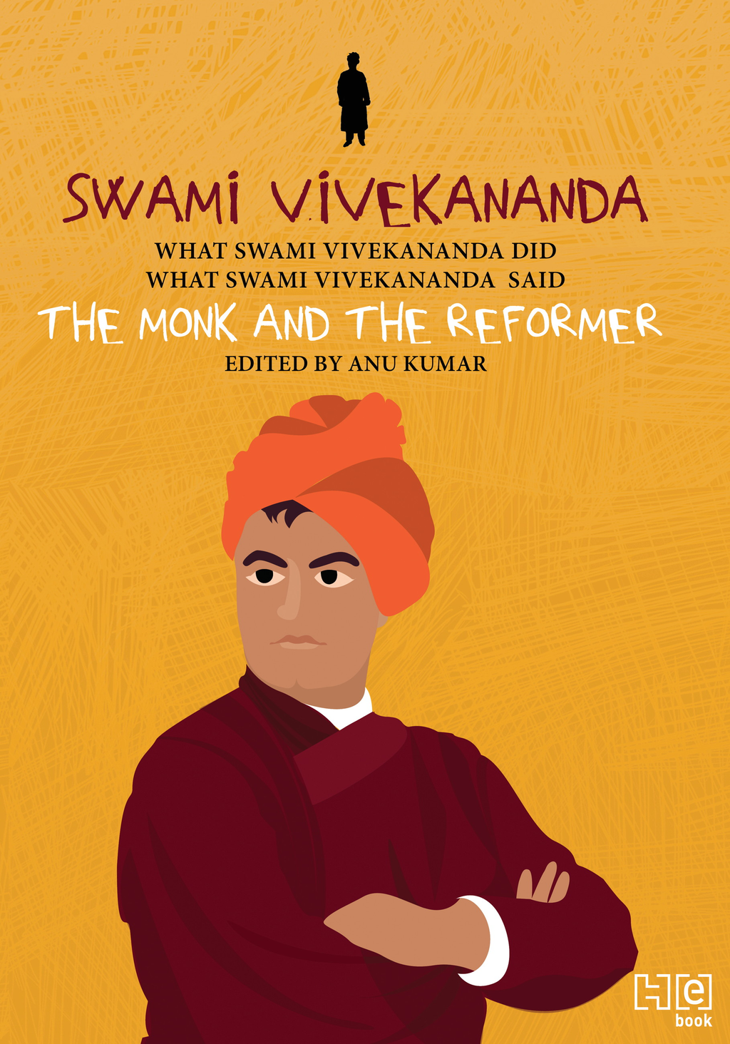 Swami Vivekananda The Monk and The Reformer: What Swami Vivekananda Did,  What Swami Vivekananda Said
