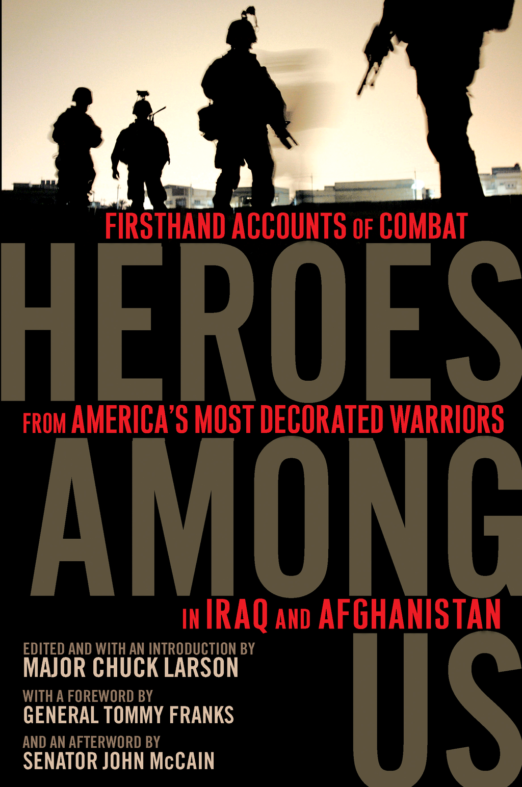 Heroes Among Us Firsthand Accounts of Combat From America's Most Decorated Warriors in Iraq andAfghanistan