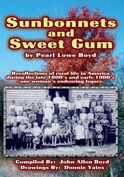Sunbonnets and Sweet Gum By: Pearl Lowe Boyd (compiled by John Allen Boyd)