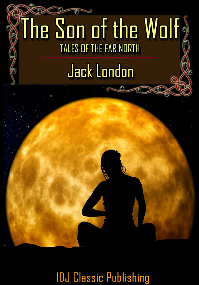 Jack London - The Son of the Wolf : Tales of the Far North [Classic Illustration]+[New Illustration]+[Active TOC]