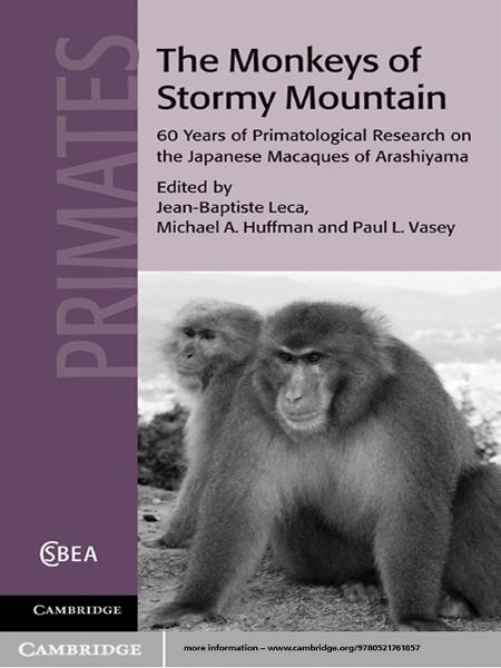 The Monkeys of Stormy Mountain 60 Years of Primatological Research on the Japanese Macaques of Arashiyama