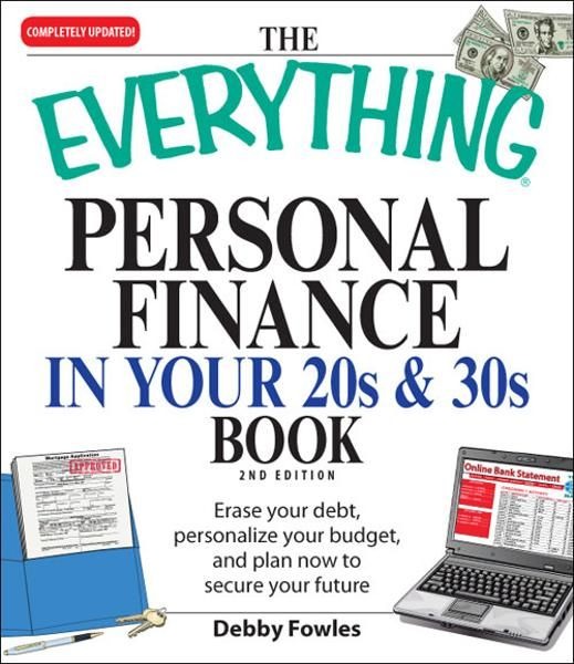Everything Personal Finance in Your 20s and 30s: Erase your debt,  personalize your budget,  and plan now to secure your future