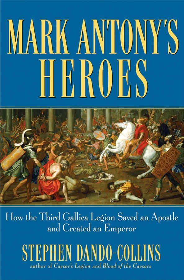 Mark Antony's Heroes By: Stephen Dando-Collins