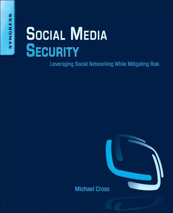 Social Media Security Leveraging Social Networking While Mitigating Risk